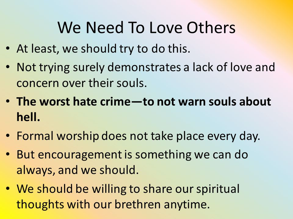 We Need To Love Others At least, we should try to do this.
