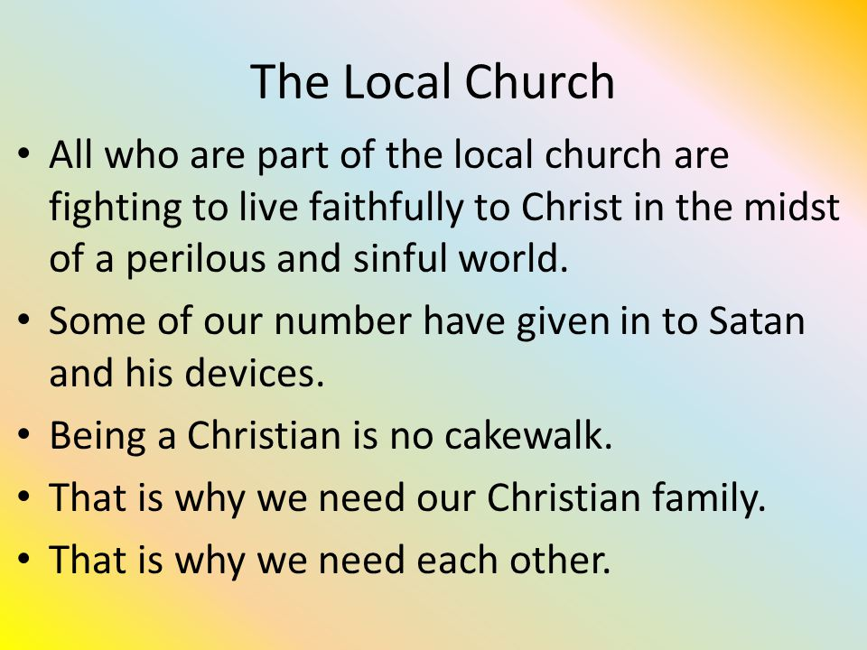 The Local Church All who are part of the local church are fighting to live faithfully to Christ in the midst of a perilous and sinful world.
