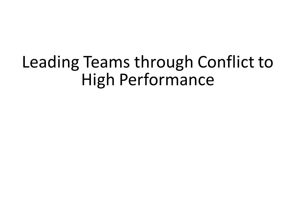 Leading Teams through Conflict to High Performance