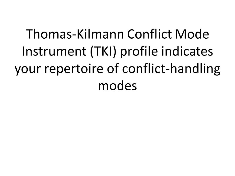 Thomas-Kilmann Conflict Mode Instrument (TKI) profile indicates your repertoire of conflict-handling modes