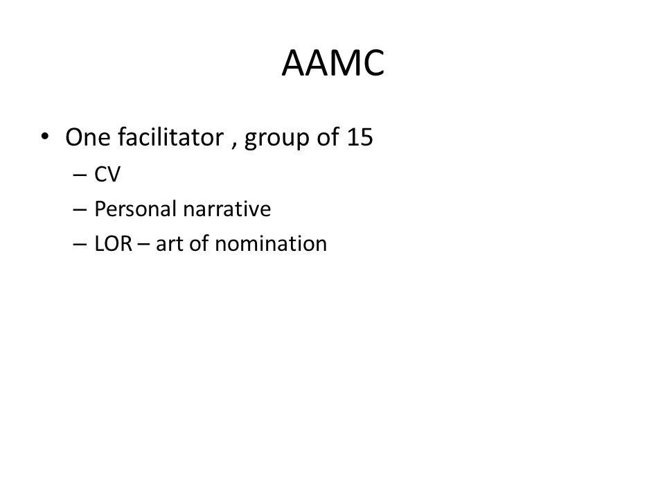 AAMC One facilitator, group of 15 – CV – Personal narrative – LOR – art of nomination