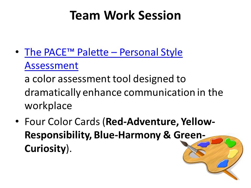 Team Work Session The PACE™ Palette – Personal Style Assessment a color assessment tool designed to dramatically enhance communication in the workplac