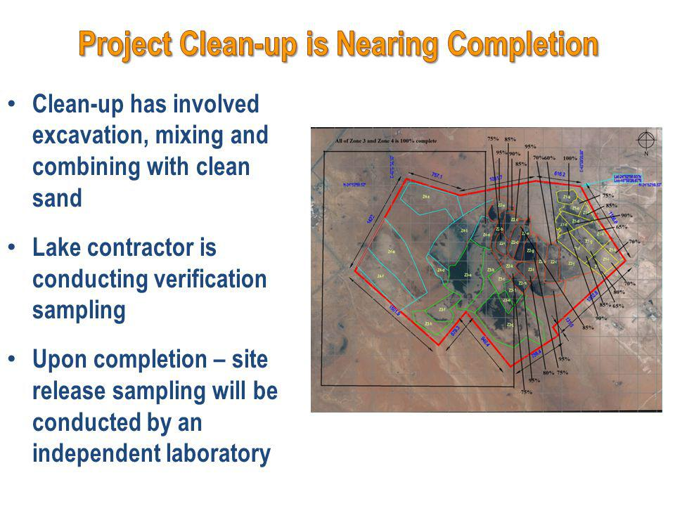Clean-up has involved excavation, mixing and combining with clean sand Lake contractor is conducting verification sampling Upon completion – site release sampling will be conducted by an independent laboratory