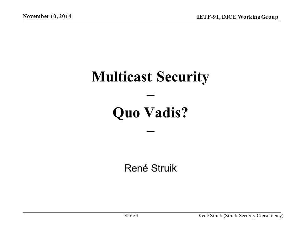 IETF-91, DICE Working Group November 10, 2014 René Struik (Struik Security Consultancy)Slide 1 Multicast Security  Quo Vadis.