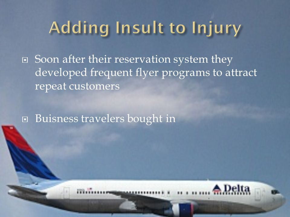  Soon after their reservation system they developed frequent flyer programs to attract repeat customers  Buisness travelers bought in