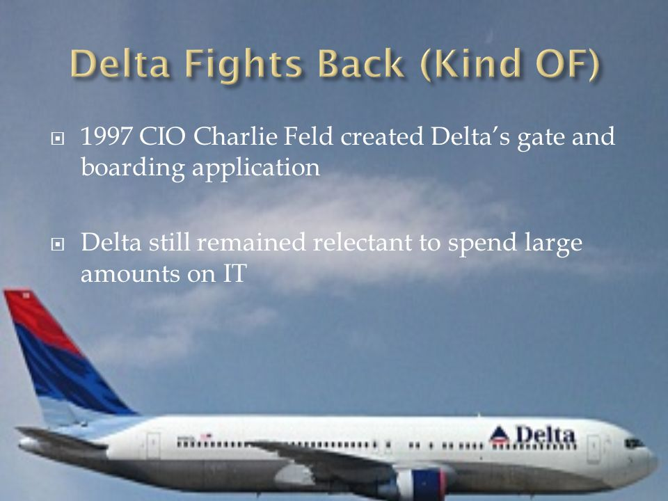  1997 CIO Charlie Feld created Delta's gate and boarding application  Delta still remained relectant to spend large amounts on IT