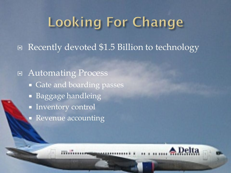  Delta went bankrupt in 2003  Unorganization and constantly late flights  Exited bankruptcy in 2006  GE helped this process by lessing Delta aircraft  Hoping to survive as a stand-alone company