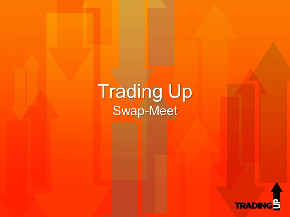Trading Up Swap-Meet