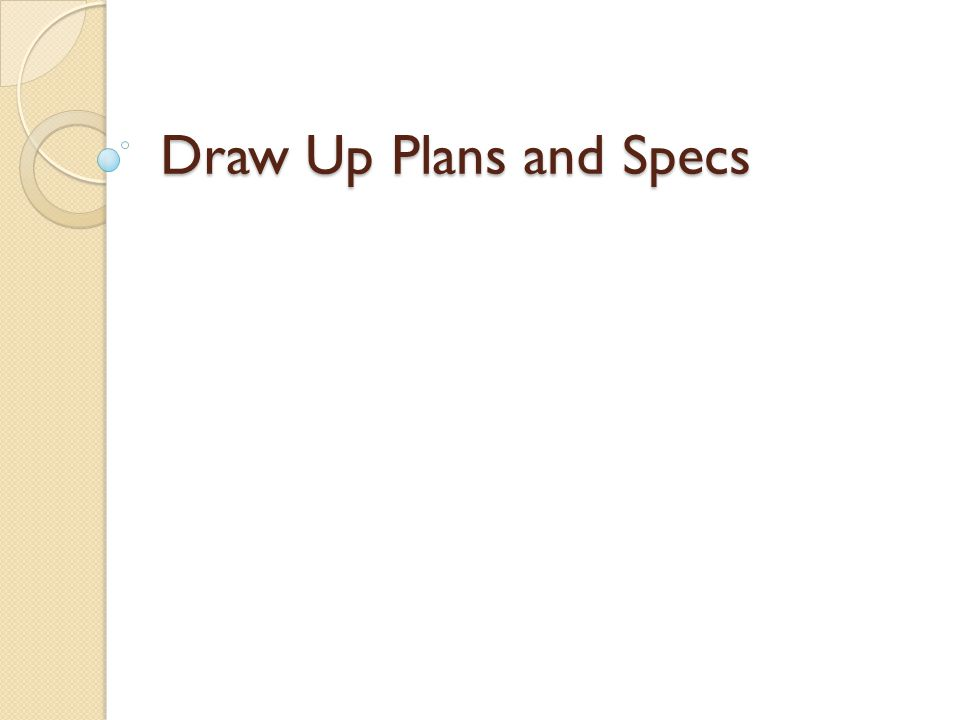 Draw Up Plans and Specs