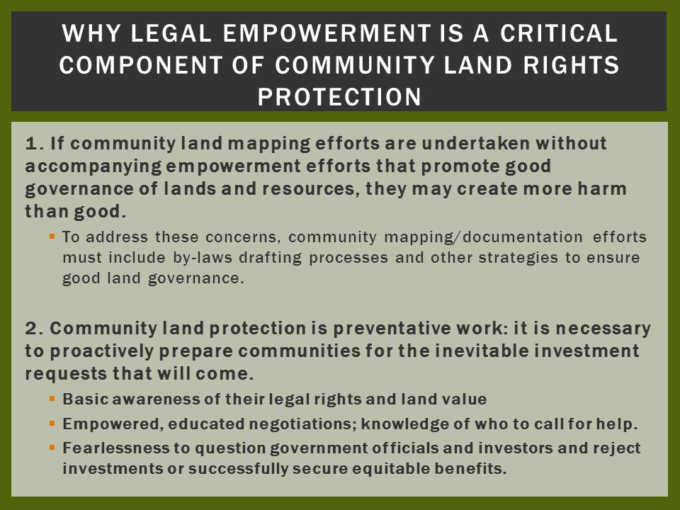 1. If community land mapping efforts are undertaken without accompanying empowerment efforts that promote good governance of lands and resources, they