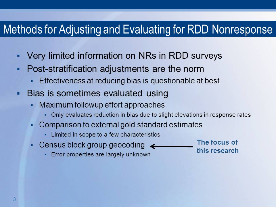 3 Methods for Adjusting and Evaluating for RDD Nonresponse  Very limited information on NRs in RDD surveys  Post-stratification adjustments are the