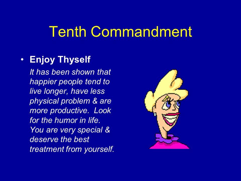 Ninth Commandment Thou Shalt Feed thyself/Thou Shalt Not poison Thy BodyThou Shalt Feed thyself/Thou Shalt Not poison Thy Body Eat a balanced diet.