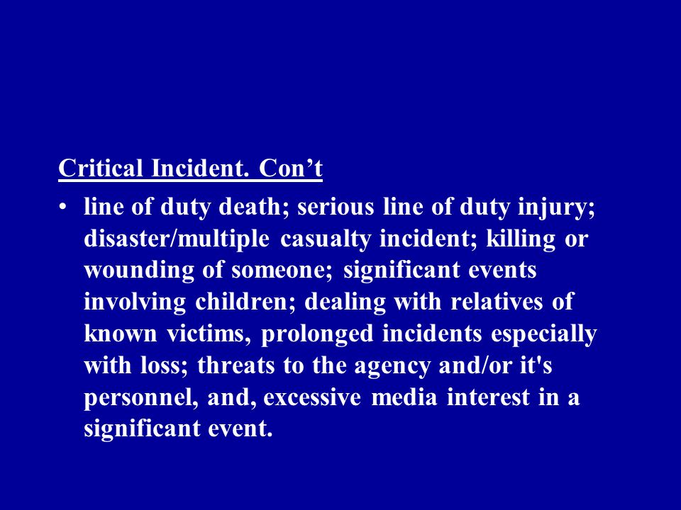 CISMP TERMINOLOGY Clarification of Terms Critical Incident A critical incident is any event which has a significant amount of emotional power sufficient to overwhelm a person s or a group s ability to cope with a situation which include but are not limited to: suicide (internally/externally);