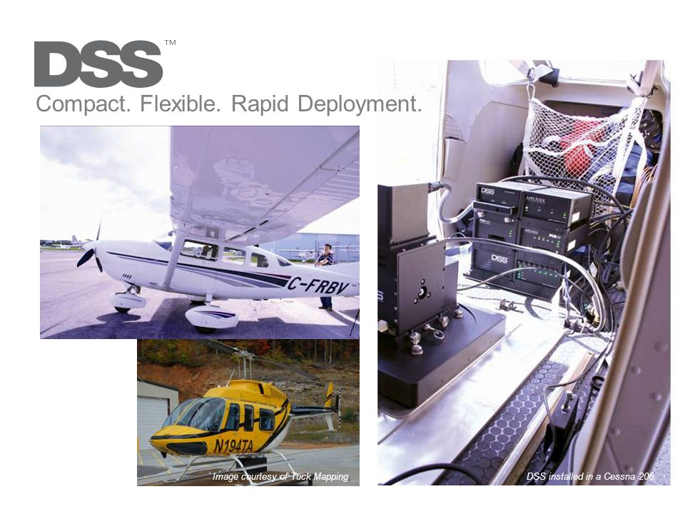 Compact. Flexible. Rapid Deployment. DSS installed in a Cessna 206.Image courtesy of Tuck Mapping