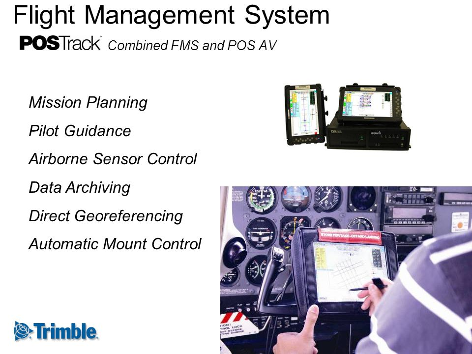 Flight Management System Combined FMS and POS AV Mission Planning Pilot Guidance Airborne Sensor Control Data Archiving Direct Georeferencing Automati
