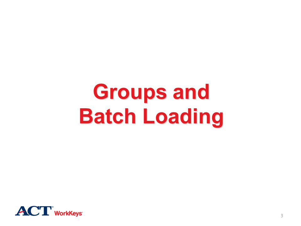 You can use groups without using batch loading You can use batch loading without using groups Creating a group and including group information in the batch load file can save time when creating examinee records Determine what works best for your testing situation 4