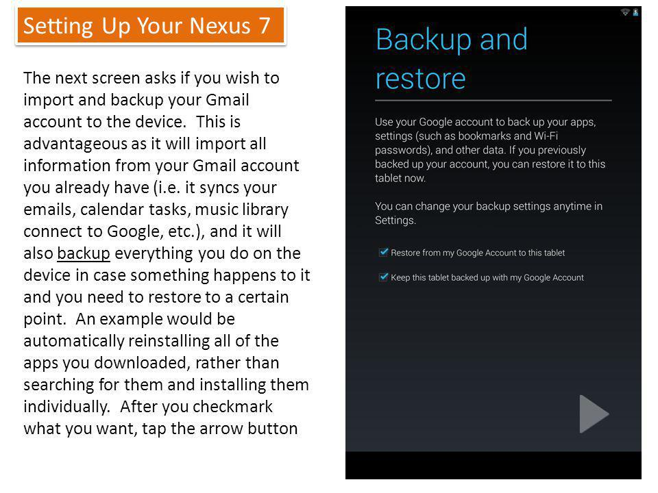 Setting Up Your Nexus 7 11 The next screen asks if you wish to import and backup your Gmail account to the device.