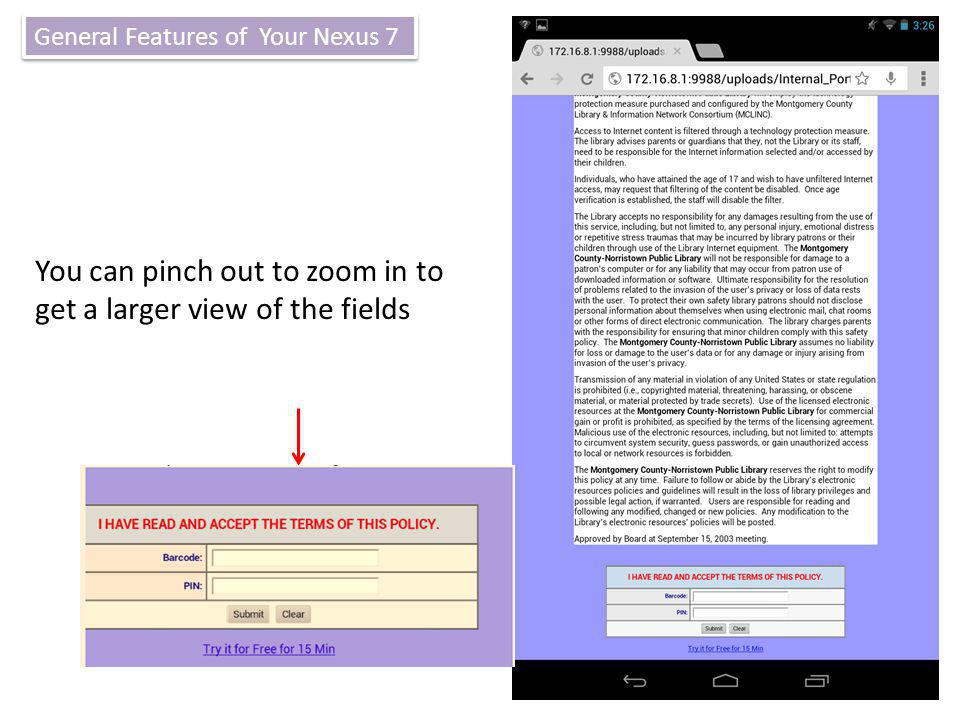 You can pinch out to zoom in to get a larger view of the fields General Features of Your Nexus 7