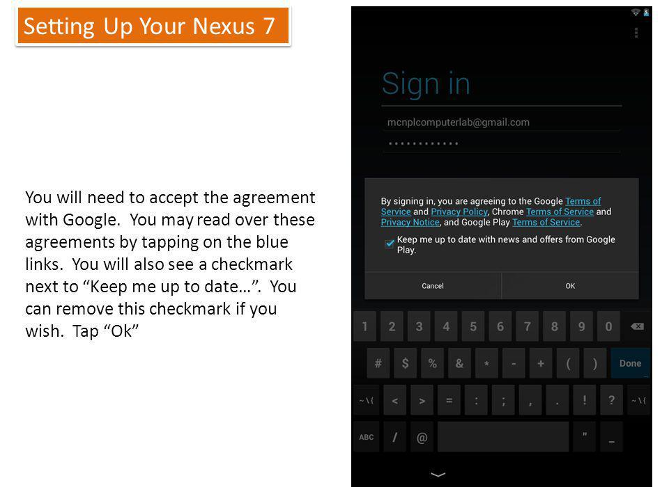 Setting Up Your Nexus 7 9 You will need to accept the agreement with Google.