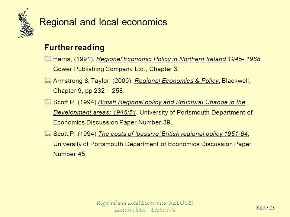 Regional and local economics Slide 23 Further reading  Harris, (1991), Regional Economic Policy in Northern Ireland 1945- 1988, Gower Publishing Company Ltd., Chapter 3.