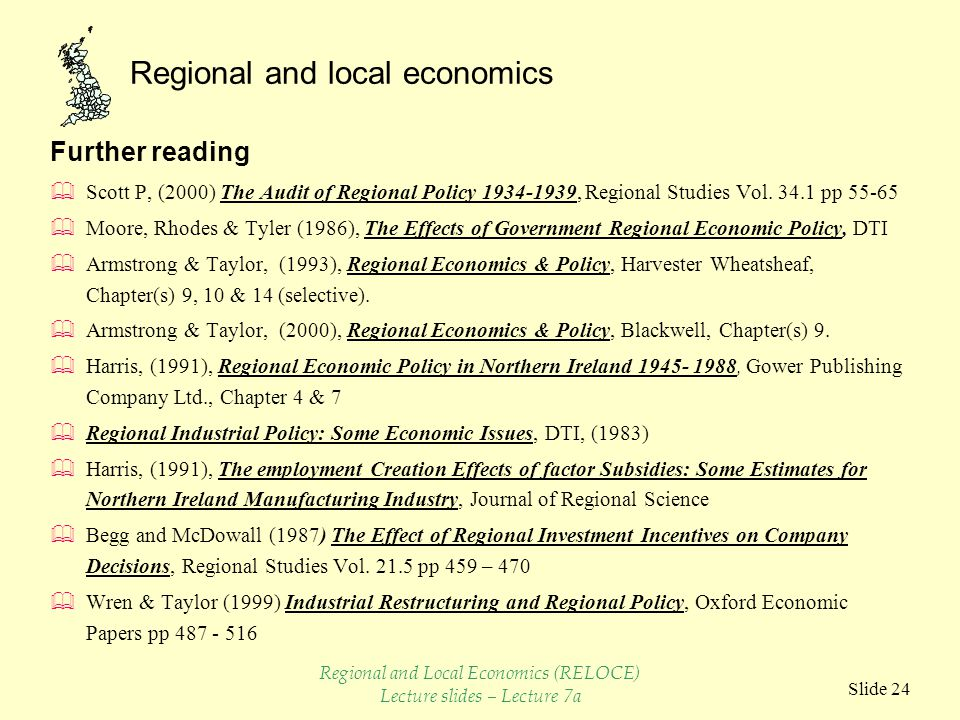 Regional and local economics Slide 24 Further reading  Scott P, (2000) The Audit of Regional Policy 1934-1939, Regional Studies Vol.