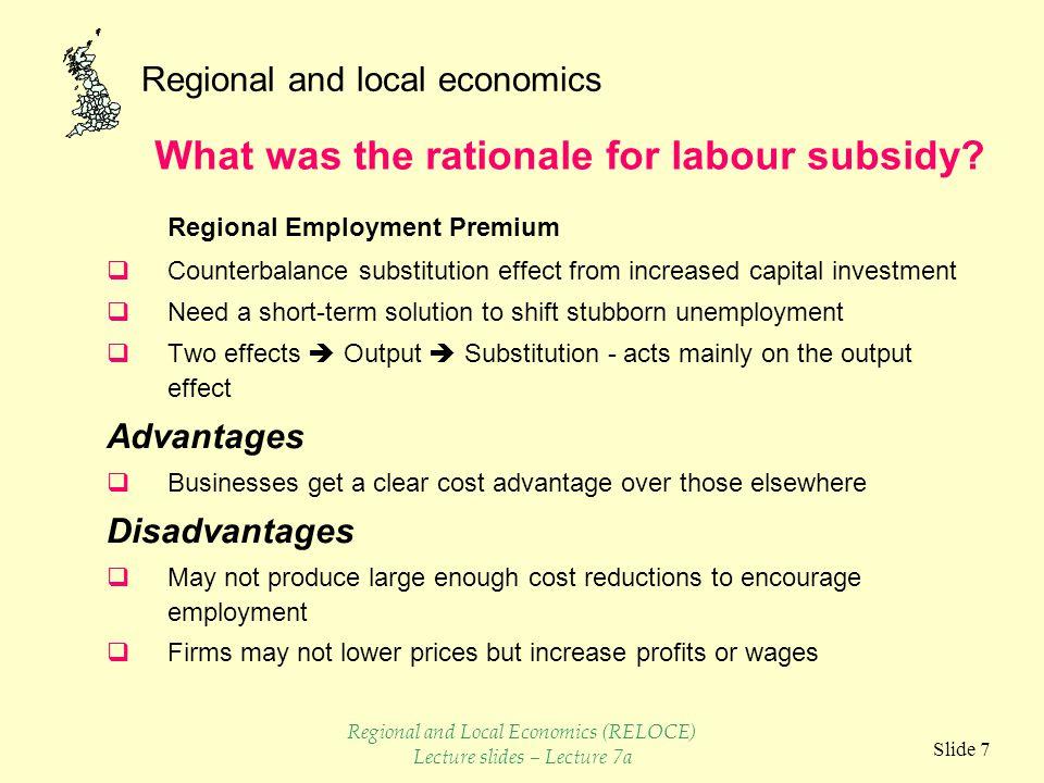 Regional and local economics Slide 8 Capital Labour I 100 I 200 I 150 l1l1 k2k2 k1k1 l2l2 substitutionoutput Income and substitution effects Regional and Local Economics (RELOCE) Lecture slides – Lecture 7a