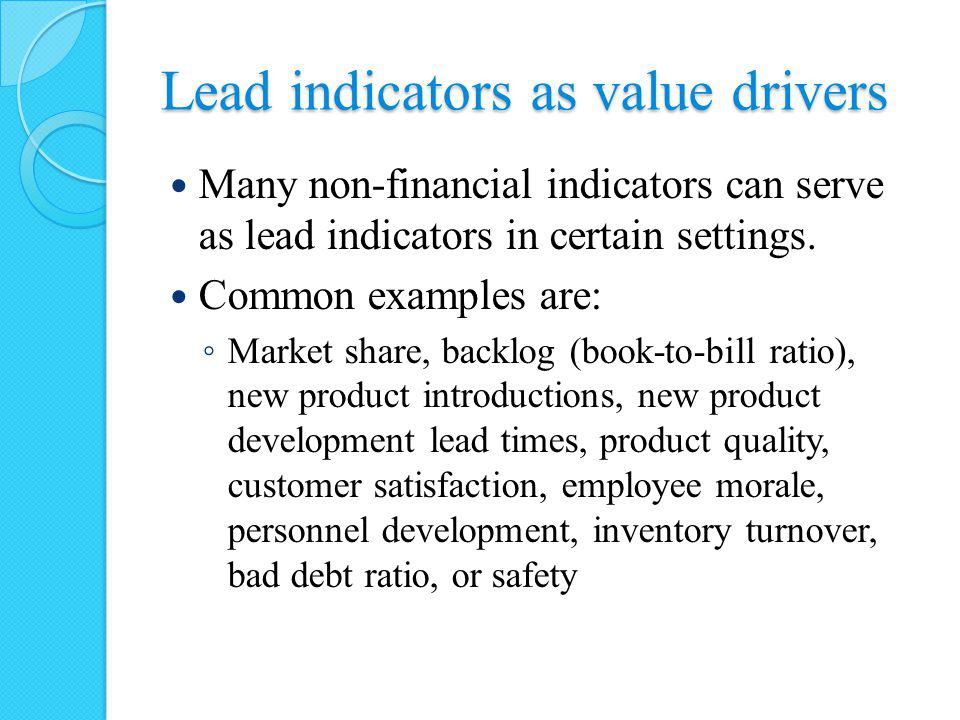 Lead indicators as value drivers Many non-financial indicators can serve as lead indicators in certain settings. Common examples are: ◦ Market share,