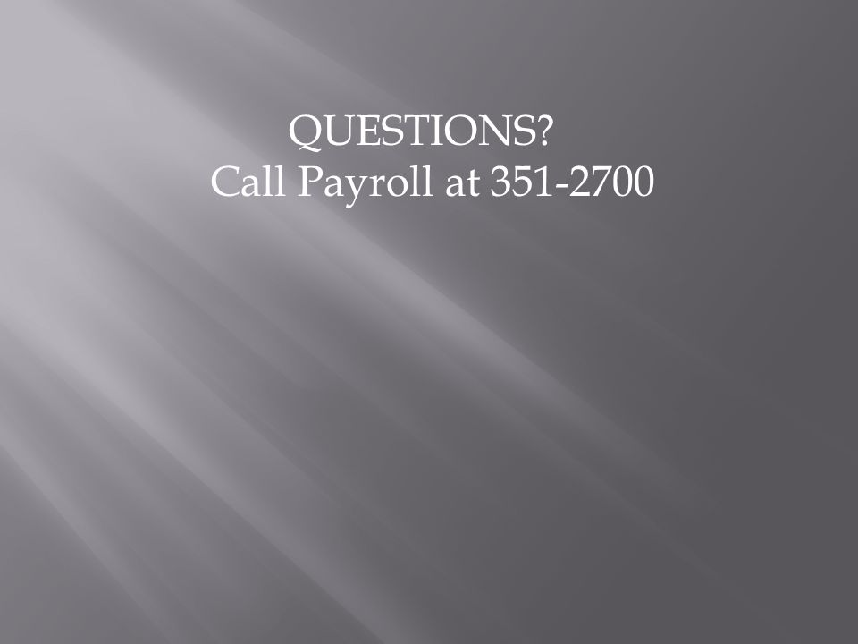 QUESTIONS? Call Payroll at 351-2700