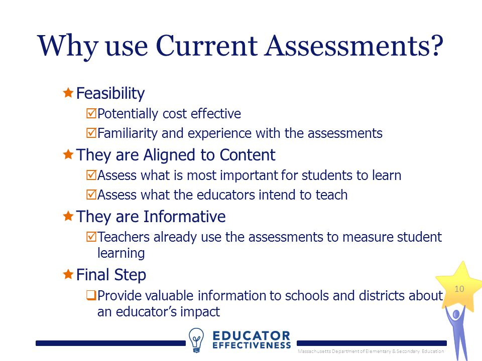 Massachusetts Department of Elementary & Secondary Education 10 Why use Current Assessments.