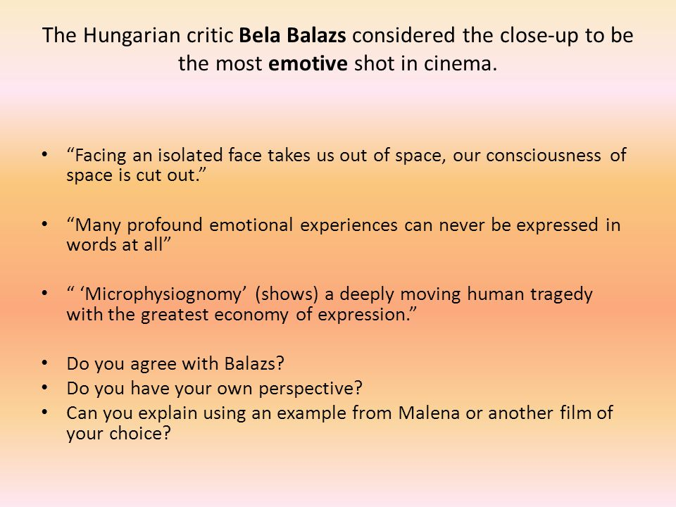 """The Hungarian critic Bela Balazs considered the close-up to be the most emotive shot in cinema. """"Facing an isolated face takes us out of space, our co"""