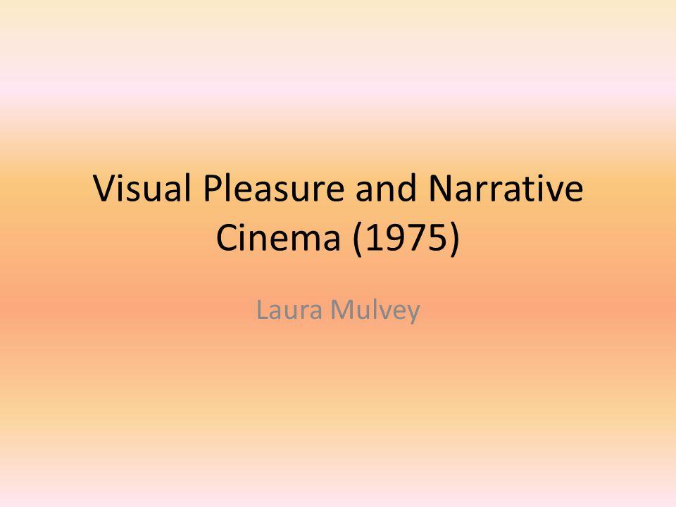 Visual Pleasure and Narrative Cinema (1975) Laura Mulvey