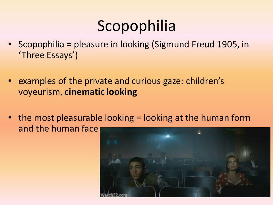 Scopophilia Scopophilia = pleasure in looking (Sigmund Freud 1905, in 'Three Essays') examples of the private and curious gaze: children's voyeurism,