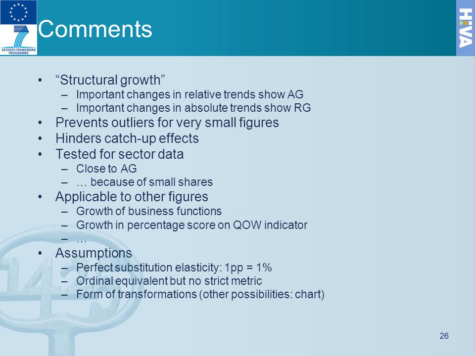 Comments Structural growth –Important changes in relative trends show AG –Important changes in absolute trends show RG Prevents outliers for very small figures Hinders catch-up effects Tested for sector data –Close to AG –… because of small shares Applicable to other figures –Growth of business functions –Growth in percentage score on QOW indicator –… Assumptions –Perfect substitution elasticity: 1pp = 1% –Ordinal equivalent but no strict metric –Form of transformations (other possibilities: chart) 26