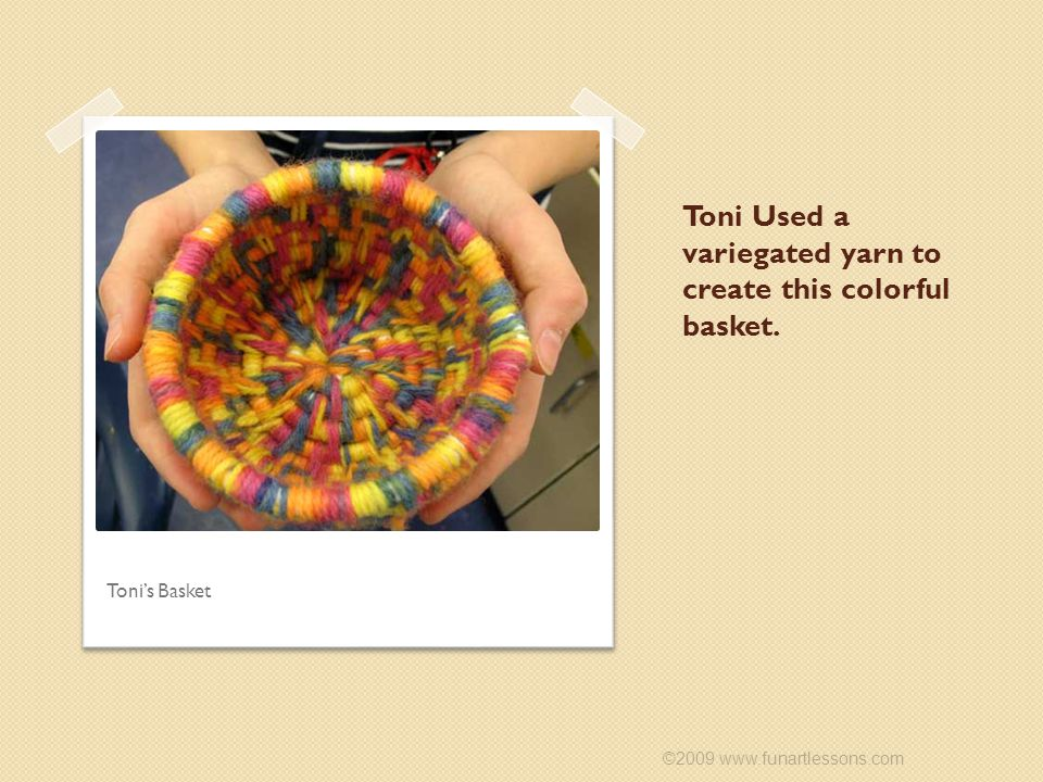 Toni Used a variegated yarn to create this colorful basket.