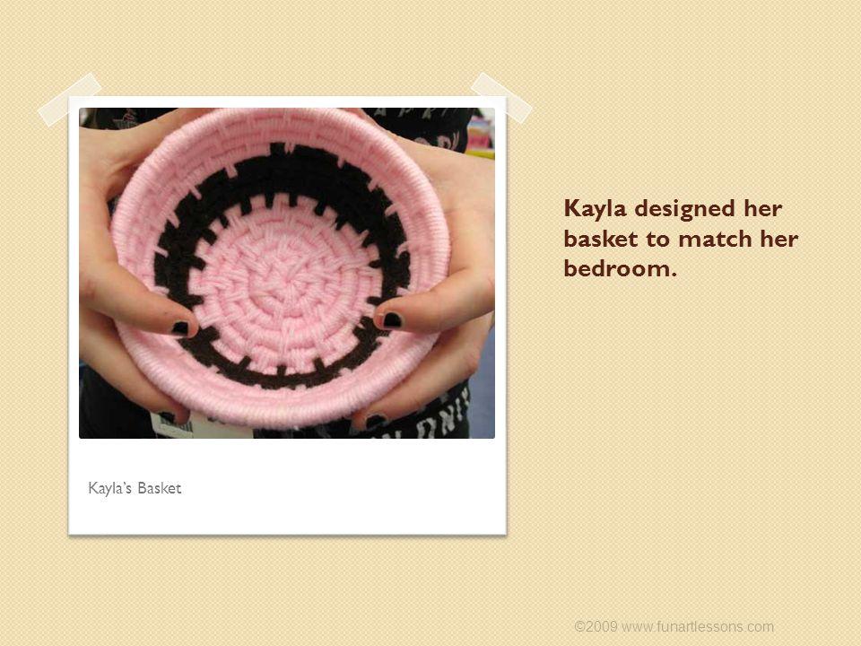 Kayla designed her basket to match her bedroom. ©2009 www.funartlessons.com Kayla's Basket