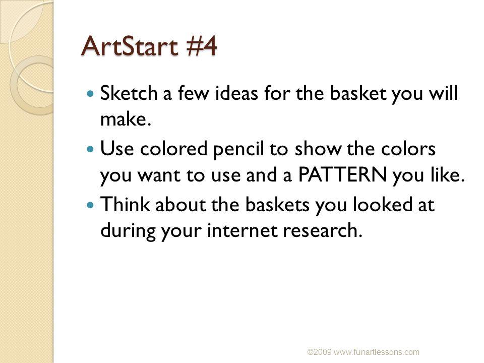 ArtStart #4 Sketch a few ideas for the basket you will make.