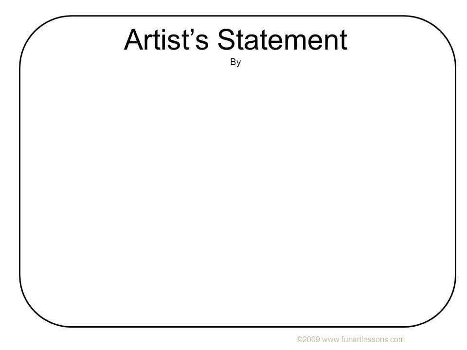 ©2009 www.funartlessons.com Artist's Statement By