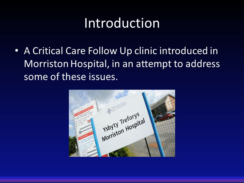 Introduction A Critical Care Follow Up clinic introduced in Morriston Hospital, in an attempt to address some of these issues.