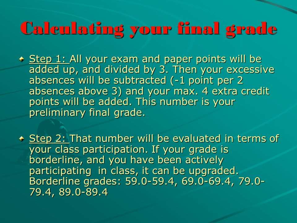 Calculating your final grade Step 1: All your exam and paper points will be added up, and divided by 3.