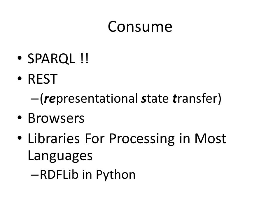 Consume SPARQL !! REST – (representational state transfer) Browsers Libraries For Processing in Most Languages – RDFLib in Python