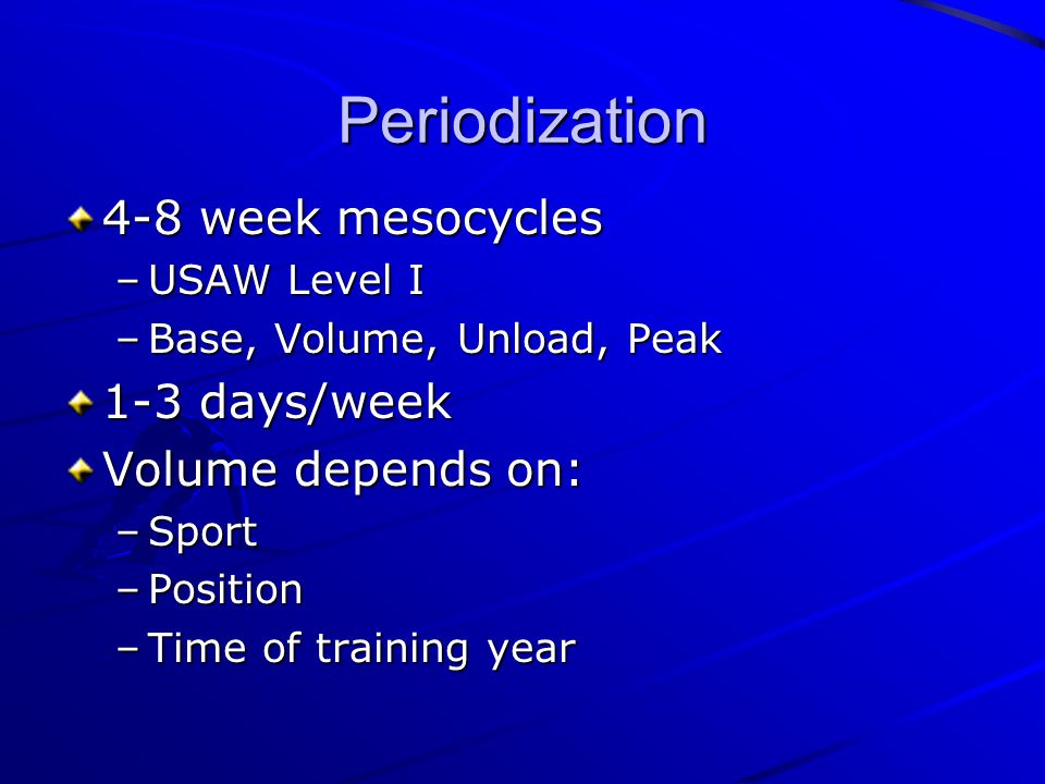 Periodization 4-8 week mesocycles –USAW Level I –Base, Volume, Unload, Peak 1-3 days/week Volume depends on: –Sport –Position –Time of training year