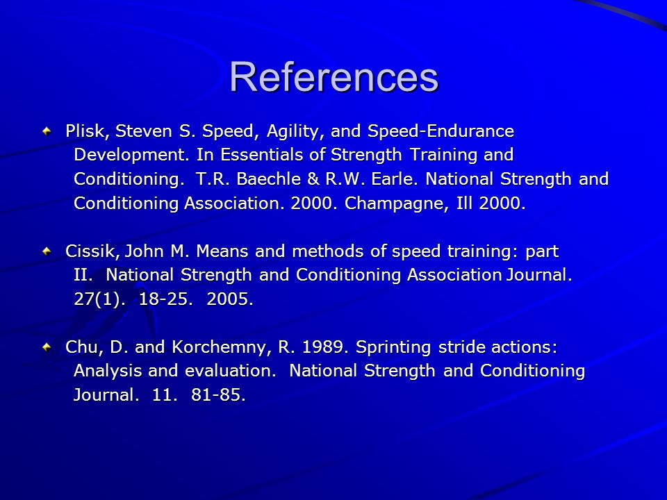 References Plisk, Steven S. Speed, Agility, and Speed-Endurance Development.