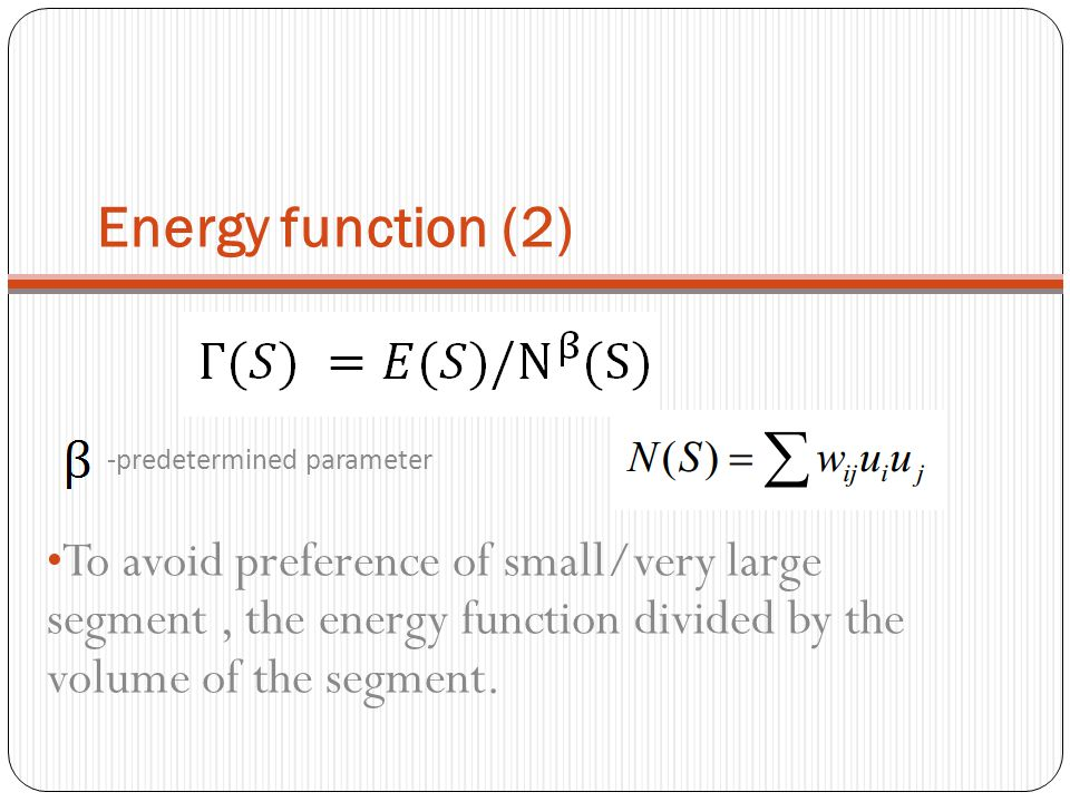 Energy function (2) -predetermined parameter To avoid preference of small/very large segment, the energy function divided by the volume of the segment