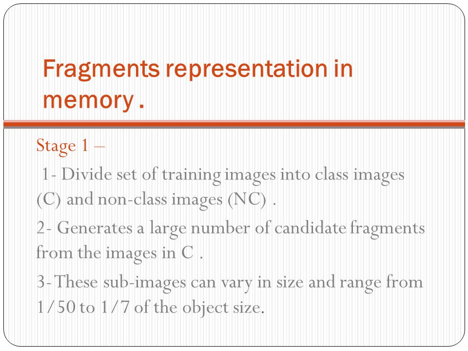 Fragments representation in memory. Stage 1 – 1- Divide set of training images into class images (C) and non-class images (NC). 2- Generates a large n