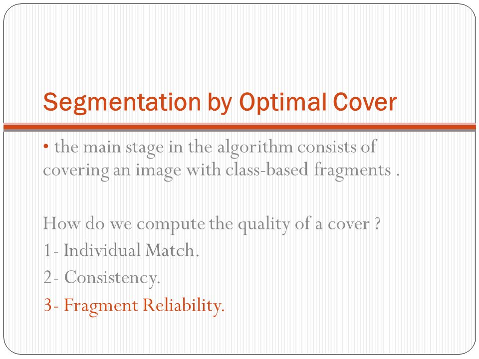 Segmentation by Optimal Cover the main stage in the algorithm consists of covering an image with class-based fragments. How do we compute the quality