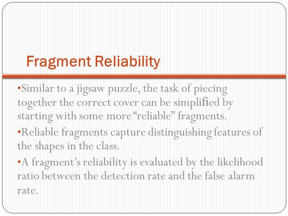 """Fragment Reliability Similar to a jigsaw puzzle, the task of piecing together the correct cover can be simpli fi ed by starting with some more """"reliabl"""