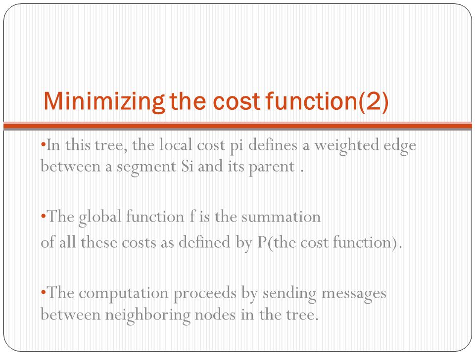 Minimizing the cost function(2) In this tree, the local cost pi defines a weighted edge between a segment Si and its parent. The global function f is