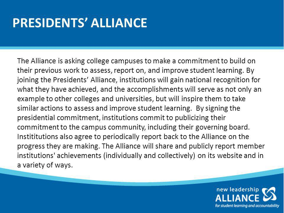 PRESIDENTS' ALLIANCE The Alliance is asking college campuses to make a commitment to build on their previous work to assess, report on, and improve student learning.