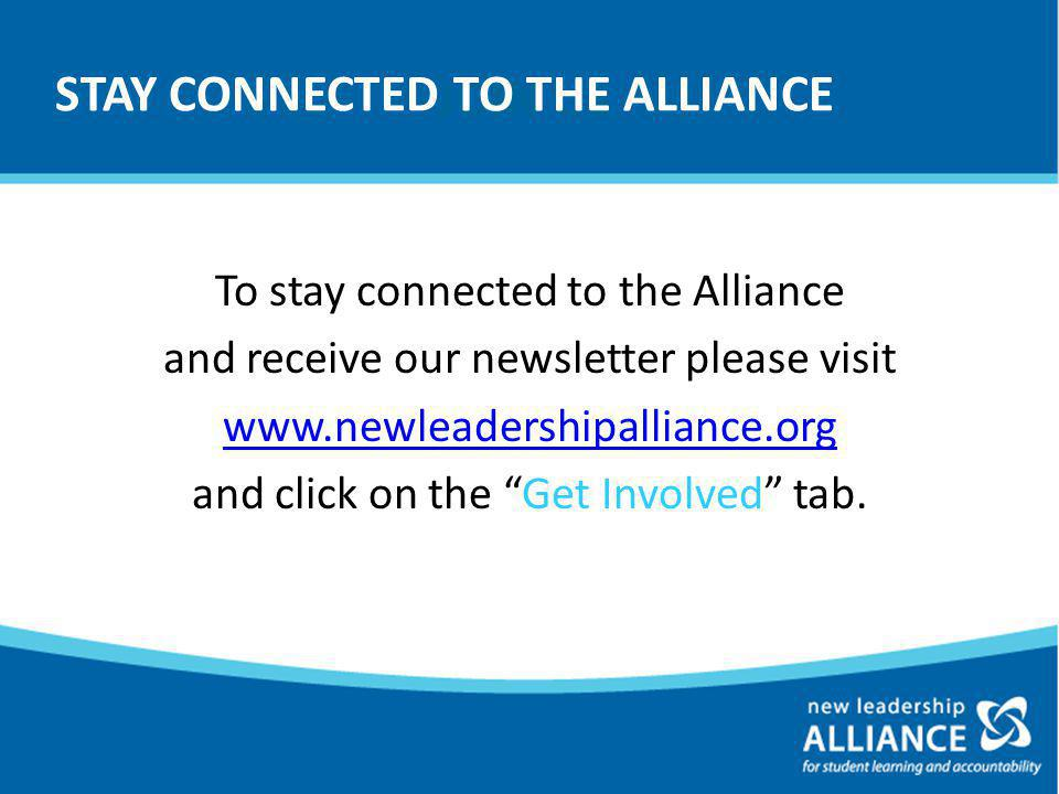 JOIN US To stay connected to the Alliance and receive our newsletter please visit www.newleadershipalliance.org and click on the Get Involved tab.