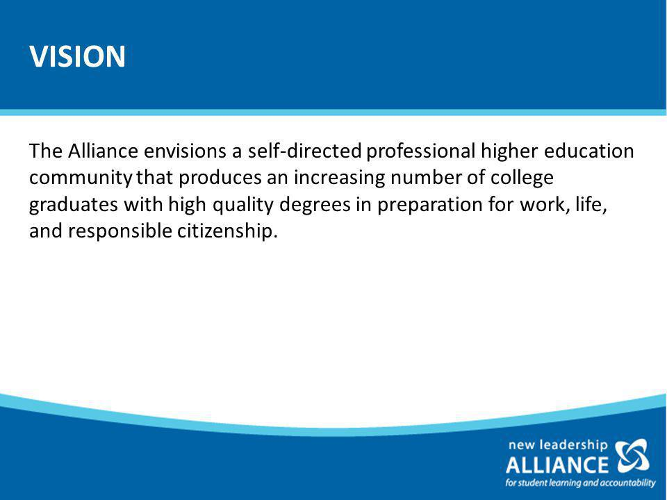 VISION The Alliance envisions a self-directed professional higher education community that produces an increasing number of college graduates with high quality degrees in preparation for work, life, and responsible citizenship.